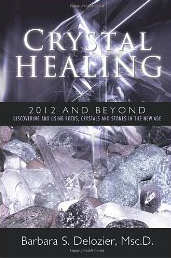 Crystal Healing: 2012 and Beyond by Barbara Delozier